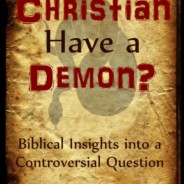"Testimony: Deliverance While Reading ""Can a Christian Have a Demon?"""